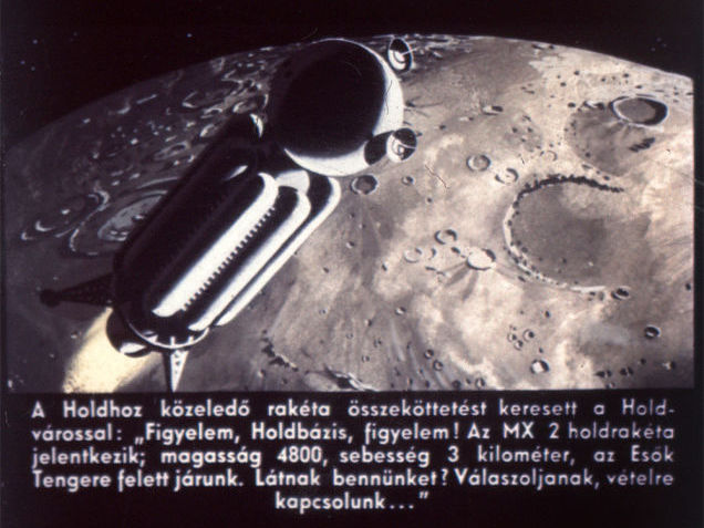 "The rocket approaching the Moon sought contact with the Moon city: ""Attention, Moonbase, attention. Moon rocket MX 2 reporting; altitude 4800, velocity 3 kilometers, flying over the the Sea of Rains. Can you see us? Please reply, we are now receiving..."""
